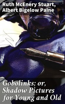 Gobolinks; or, Shadow Pictures for Young and Old, Albert Bigelow Paine, Ruth McEnery Stuart