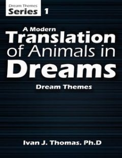 A Modern Translation of Animals In Dreams, Ivan J.Thomas
