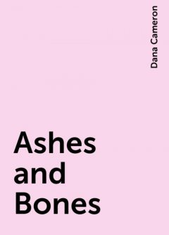 Ashes and Bones, Dana Cameron