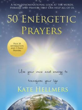 50 Energetic Prayers: Use Your Voice and Energy to Transform Your Life, Kate Hellmers