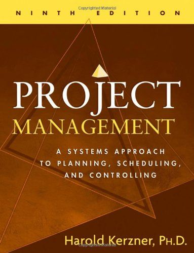 Project Management: A Systems Approach to Planning, Scheduling, and Controlling, Harold Kerzner Ph.D.