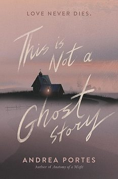 This Is Not a Ghost Story, Andrea Portes