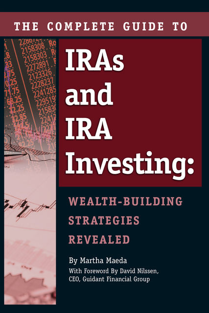 The Complete Guide to IRAs and IRA Investing, Martha Maeda