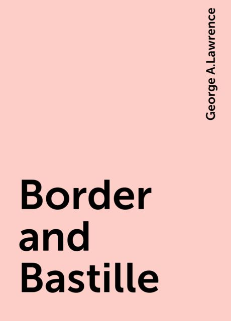 Border and Bastille, George A.Lawrence