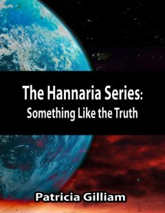 The Hannaria Series Book 4: Something Like the Truth, Patricia Gilliam