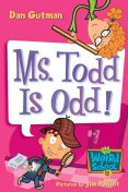 My Weird School #12: Ms. Todd Is Odd!, Dan Gutman