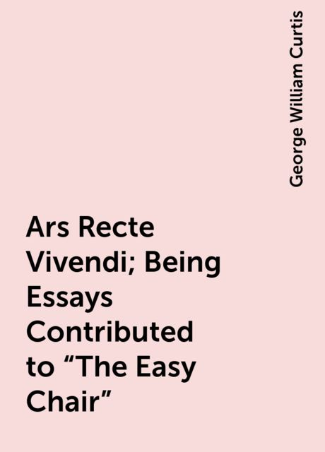 Ars Recte Vivendi; Being Essays Contributed to