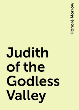Judith of the Godless Valley, Honoré Morrow