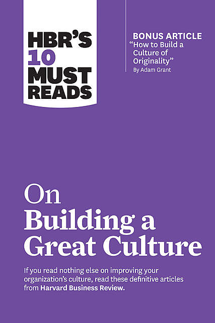 "HBR's 10 Must Reads on Building a Great Culture (with bonus article ""How to Build a Culture of Originality"" by Adam Grant), Harvard Business Review, Erin Meyer, Jon R.Katzenbach, Adam Grant, Boris Groysberg"