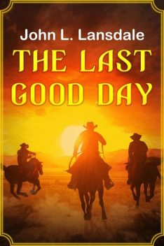 The Last Good Day, John L. Lansdale
