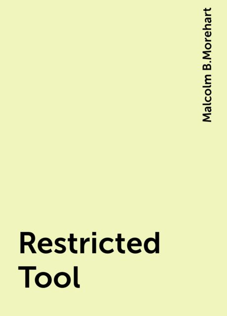 Restricted Tool, Malcolm B.Morehart