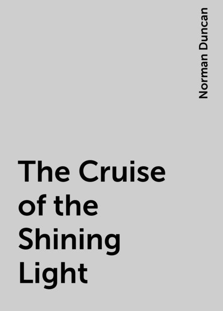 The Cruise of the Shining Light, Norman Duncan