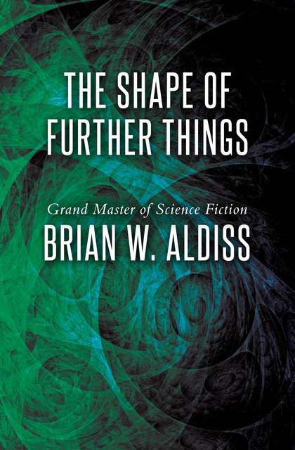 The Shape of Further Things, Brian Aldiss