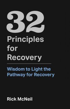 32 Principles for Recovery, Rick McNeil