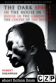 The Dark Space in the House in the House in the Garden at the Centre of the Worl, Robert Shearman