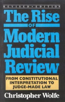 The Rise of Modern Judicial Review, Christopher Wolfe