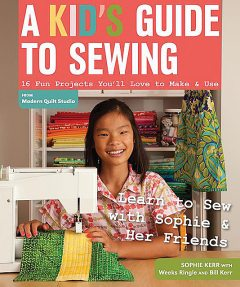 Kid's Guide to Sewing, Sophie Kerr
