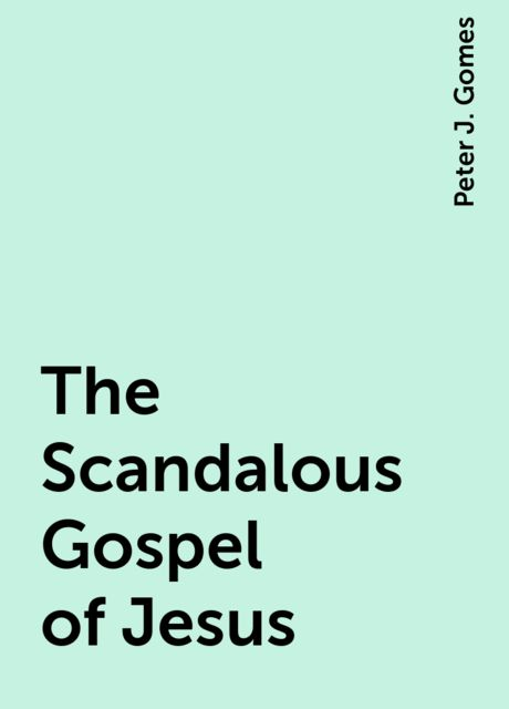 The Scandalous Gospel of Jesus, Peter J. Gomes