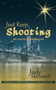 Just Keep Shooting: My Youth in Manhattan, Judy McConnell