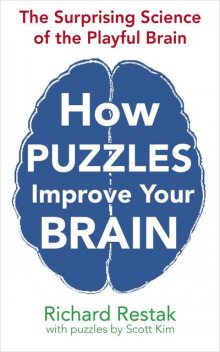 How Puzzles Improve Your Brain, Kim Scott, Richard Restak