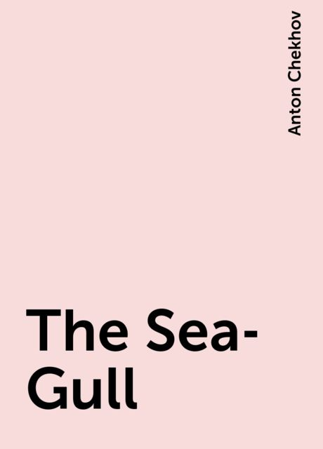 The Sea-Gull, Anton Chekhov