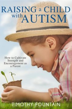 Raising a Child with Autism, Timothy Fountain