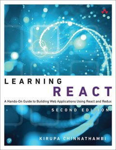 Learning React: A Hands-On Guide to Building Web Applications Using React and Redux, Kirupa Chinnathambi
