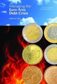 Managing The Euro Area Debt Crisis, William R Cline