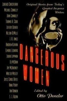 Dangerous Women, Michael Connelly, Laura Lippman, John Connolly, Ian Rankin, Anne Perry, J.A.Jance, Elmore Leonard, Otto Penzler, Nelson Demille, Andrew Klavan, Ed McBain, Jay McInerney, Joyce Carol Oates, Lorenzo Carcaterra, S.J.Rozan, Walter Mosley, Thomas Cook