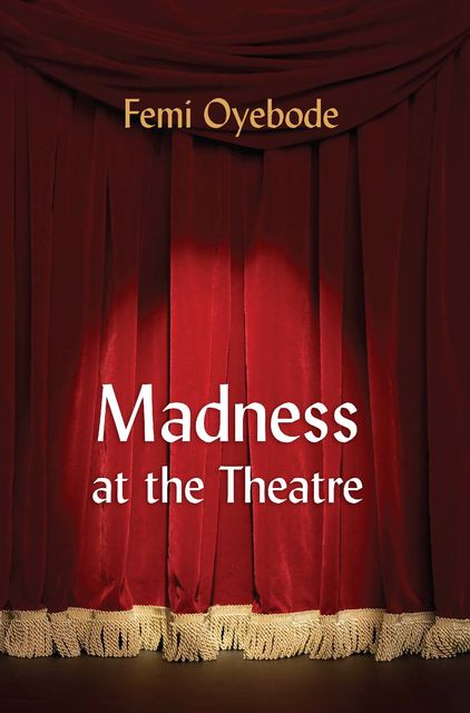 Madness at the Theatre, Femi Oyebode