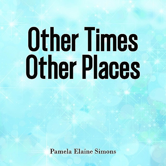 Other Times Other Places, Pamela Elaine Simons