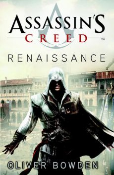 Assassins creed – renaissance, Oliver Bowden