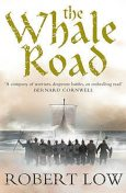 The Whale Road (The Oathsworn Series, Book 1), Robert Low