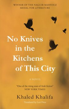 No Knives in the Kitchens of This City, Khaled Khalifa