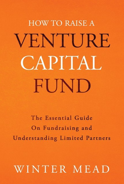 How To Raise A Venture Capital Fund, Winter Mead