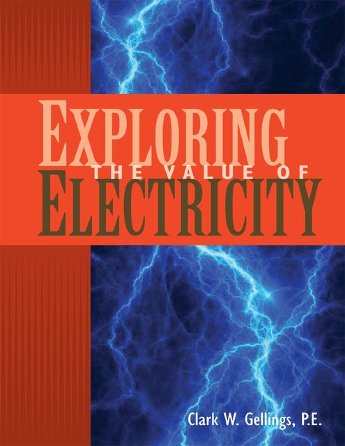 Exploring the Value of Electricity, P.E., Clark W.Gellings