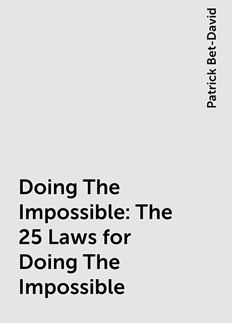 Doing The Impossible: The 25 Laws for Doing The Impossible, Patrick Bet-David
