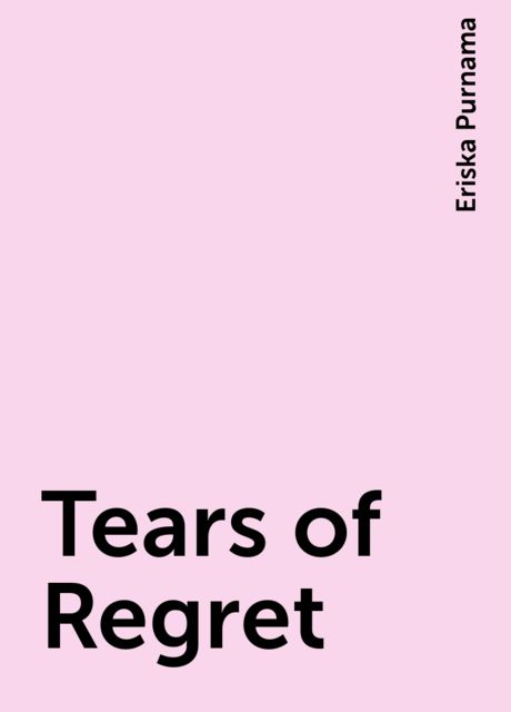 Tears of Regret, Eriska Purnama