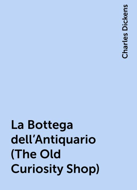 La Bottega dell'Antiquario (The Old Curiosity Shop), Charles Dickens
