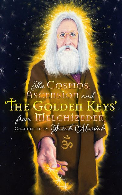 The Cosmos, Ascension and the Golden Keys from Melchizedek, Sarah Massiah