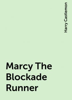 Marcy The Blockade Runner, Harry Castlemon