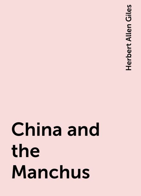China and the Manchus, Herbert Allen Giles