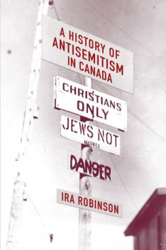 A History of Antisemitism in Canada, Ira Robinson