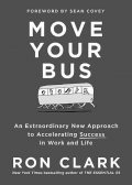 Move Your Bus: An Extraordinary New Approach to Accelerating Success in Work and Life, Ron Clark