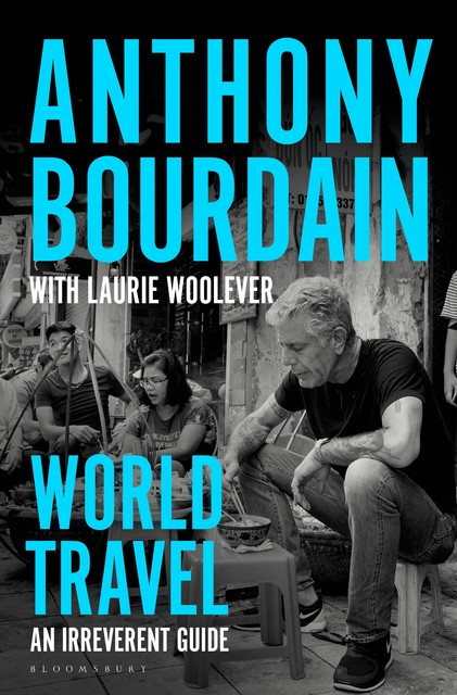 World Travel, Anthony Bourdain, Laurie Woolever