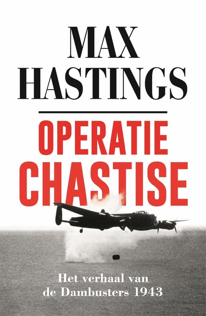 Operatie Chastise, Max Hastings