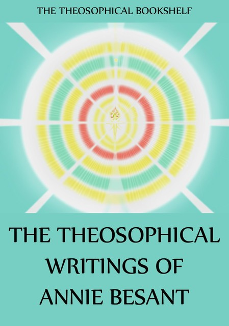 The Theosophical Writings of Annie Besant, Annie Besant