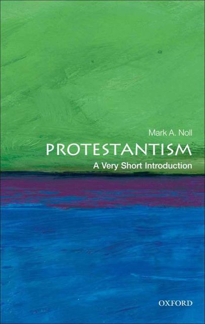Protestantism: A Very Short Introduction (Very Short Introductions), Mark, Noll