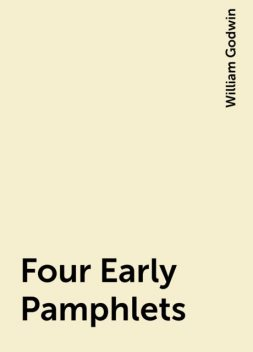 Four Early Pamphlets, William Godwin