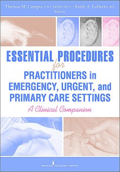 Essential Procedures for Practitioners in Emergency, Urgent, and Primary Care Settings, DNP, FNP-C, ENP-BC, FAANP, Theresa M. Campo